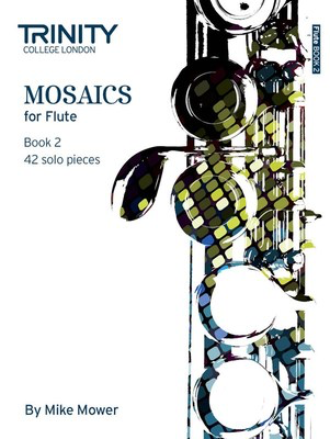 Mosaics for Flute Book 2 - Grades 6-8 - 42 solo pieces - Mike Mower - Flute Trinity College London