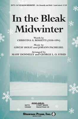 In the Bleak Midwinter - (Words by Christina Rossetti) - Gustav Holst|Johann Pachelbel - Classical Vocal George L.O. Strid|Mary Donnelly Shawnee Press Vocal Score