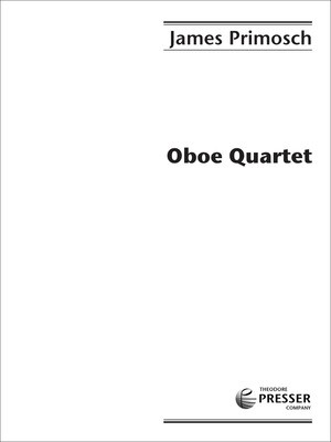 Oboe Quartet - for Oboe, Violin, Viola, and Cello - James Primosch - Oboe|Viola|Cello|Violin Theodore Presser Company Quartet Score/Parts