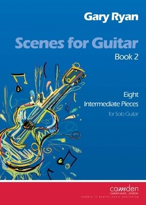 Scenes for Guitar Book 2 (Intermediate) - Gary Ryan - Classical Guitar|Guitar Camden Music Guitar Solo