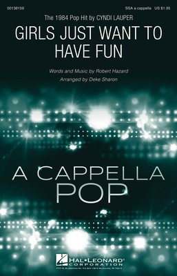 Girls Just Want to Have Fun - SSA - Robert Hazard arranged Deke Sharon - Hal Leonard Octavo