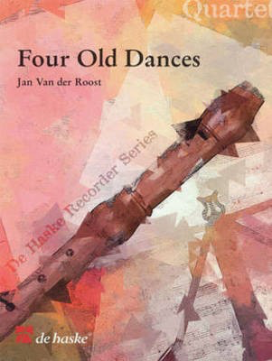 Four Old Dances - Recorder Quartet - Jan Van der Roost - De Haske Publications Recorder Quartet Score/Parts