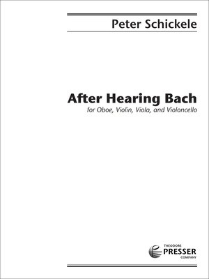 After Hearing Bach - for Oboe, Violin, Viola, and Cello - Peter Schickele - Oboe|Viola|Cello|Violin Theodore Presser Company Quartet Score/Parts