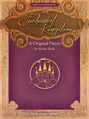 The Enchanted Kingdom - Naoko Ikeda - Piano Willis Music Piano Solo