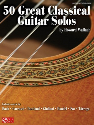 50 Great Classical Guitar Solos - Classical Guitar Howard Wallach Cherry Lane Music Guitar TAB