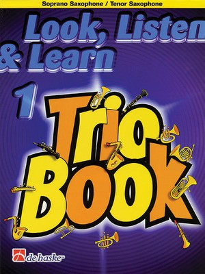 Look, Listen & Learn 1 - Trio Book - Bb Soprano/Tenor Saxophone - Jacob de Haan - Soprano Saxophone|Tenor Saxophone De Haske Publications Trio