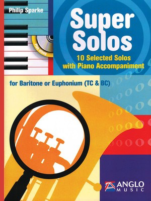 Super Solos for Baritone/Euphonium - 10 Selected Solos with Piano Accompaniment - Baritone|Euphonium Philip Sparke Anglo Music Press