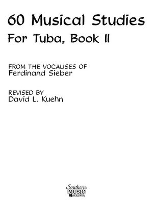 60 Musical Studies, Book 2 - Tuba Methods/Studies - Ferdinand Sieber|Giuseppe Concone - Tuba David Kuehn Southern Music Co.