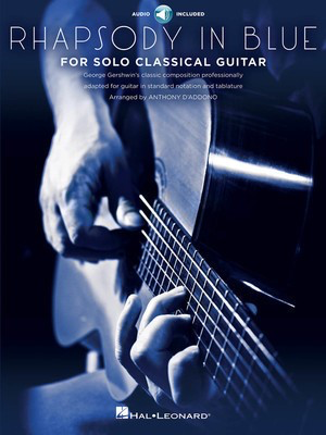Rhapsody in Blue for Solo Classical Guitar - George Gershwin - Guitar Tony D'Addono Hal Leonard Guitar Solo /CD
