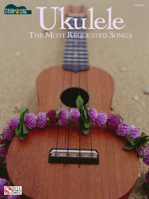 Ukulele - The Most Requested Songs - Strum & Sing Series - Various - Ukulele|Vocal Various Cherry Lane Music Lyrics & Chords