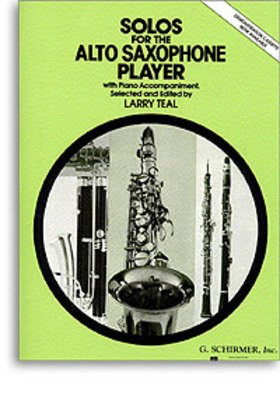 Solos for the Alto Saxophone Player - Alto Sax and Piano - Various - Alto Saxophone Larry Teal G. Schirmer, Inc.