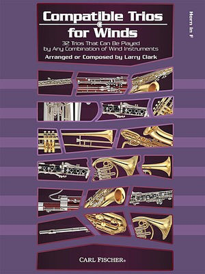 Compatible Trios For Winds - French Horn - 32 Trios That Can Be Played by Any Combination of Wind Instruments - Larry Clark - French Horn Carl Fischer Brass Trio