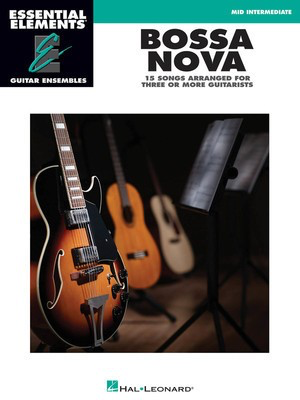 Bossa Nova - 15 Songs Arranged for Three or More Guitarists - Essential Elements Guitar Ensembles Mid Intermediate - Various - Guitar Hal Leonard Guitar Ensemble
