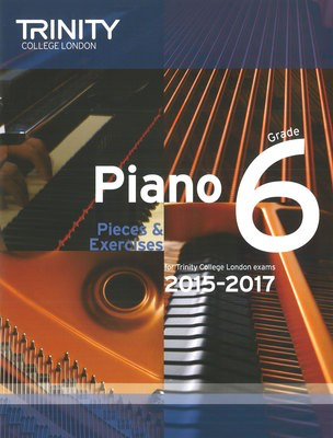 Piano Pieces & Exercises - Grade 6 - for Trinity College London exams 2015-2017 - Piano Trinity College London
