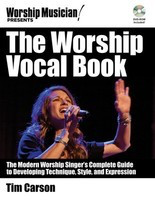 The Worship Vocal Book - The Modern Worship Singer's Complete Guide to Developing Technique, - Vocal Tim Carson Hal Leonard