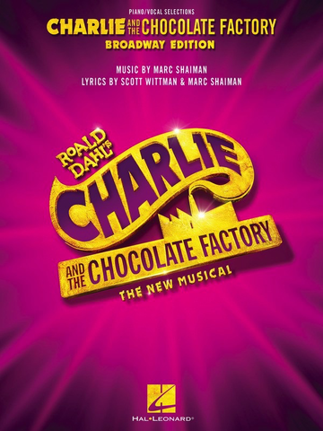 Charlie and the Chocolate Factory: The New Musical - Piano/Vocal Selections - Hal Leonard