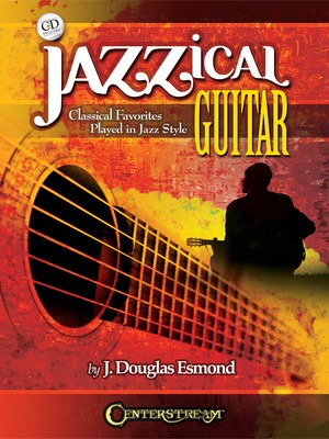 Jazzical Guitar - Classical Favorites Played in Jazz Style - Guitar J. Douglas Esmond Centerstream Publications Guitar TAB /CD