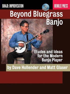 Beyond Bluegrass Banjo - Etudes and Ideas for the Modern Banjo Player - Banjo Dave Hollender|Matt Glaser Berklee Press /CD
