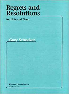 Regrets and Resolutions - for Flute and Piano - Gary Schocker - Flute Theodore Presser Company