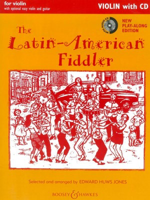 The Latin-American Fiddler, Complete with CD - for violin and piano with optional violin accompaniment, easy violin - Violin Edward Huws Jones Boosey & Hawkes /CD
