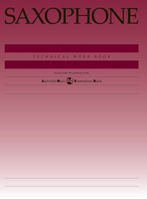 Saxophone Technical Work Book - 1997 edition for use with Saxophone for Leisure - Saxophone AMEB Saxophone Solo - Adlib Music