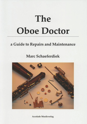 THE OBOE DOCTOR - A GUIDE TO REPAIRS AND MAINTENANCE - MARC SCHAEFERDIEK - ACCOLADE MUSIKVERLAG
