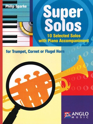 Super Solos for Trumpet, Cornet or Flugel Horn - 10 Selected Solos with Piano Accompaniment - Bb Cornet|Flugelhorn|Trumpet Philip Sparke Anglo Music Press
