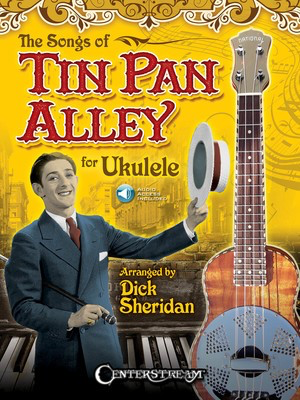 The Songs of Tin Pan Alley for Ukulele - Various - Ukulele Dick Sheridan Centerstream Publications Sftcvr/Online Audio