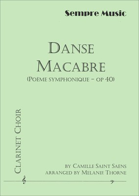Danse Macabre (Poeme Symphonique Op. 40) - Clarinet Choir - Camille Saint-Saens - Clarinet Melanie Thorne Sempre Music Clarinet Ensemble Score/Parts