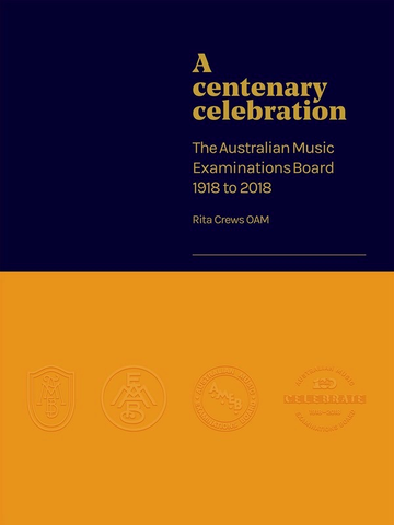 A Centenary Celebration - The Australian Music Examinations Board 1918 to 2018 - AMEB
