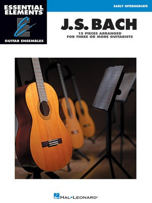 J.S. Bach - 15 Pieces Arranged for Three or More Guitarists - Essential Elements Guitar Ensembles Early Intermediate Level - Johann Sebastian Bach - Guitar Hal Leonard Guitar Ensemble