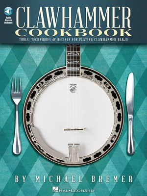 Clawhammer Cookbook - Tools, Techniques & Recipes for Playing Clawhammer Banjo - Banjo Michael Bremer Hal Leonard /CD