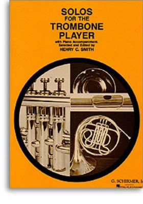 Solos for the Trombone Player - Trombone and Piano Book Only - Various - Trombone Henry Charles Smith G. Schirmer, Inc.