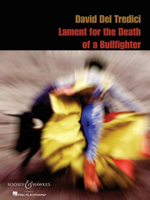David Del Tredeci - Lament for the Death of a Bullfighter - for Soprano and Piano - David Del Tredici - Classical Vocal Soprano Boosey & Hawkes