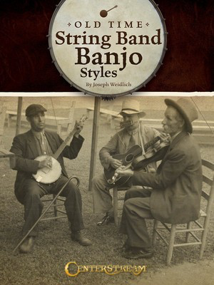 Old Time String Band Banjo Styles - Banjo Joseph Weidlich Centerstream Publications