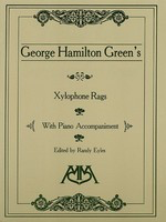 Xylophone Rags of George Hamilton Green - George Hamilton Green - Xylophone Randy Eyles Meredith Music