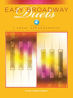 Easy Broadway Duets - Later Elementary to Early Intermediate Level - 1 Piano, 4 Hands - Various - Piano Carolyn Miller|Eric Baumgartner|Glenda Austin Willis Music Piano Duet Sftcvr/Online Audio - Adlib Music