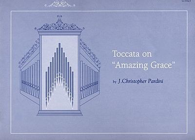 Toccata on Amazing Grace - J. Christopher Pardini - Organ GIA Publications
