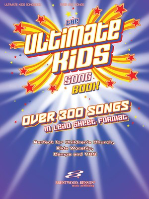 The Ultimate Kids Songbook - Over 300 Worship Songs in Lead Sheet Format - Various - Guitar|Piano|Vocal Brentwood-Benson Lead Sheet