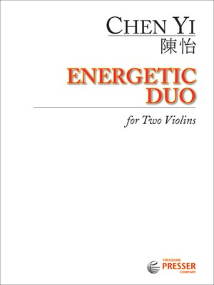 Energetic Duo - for Two Violins - Chen Yi - Violin Theodore Presser Company Violin Duet