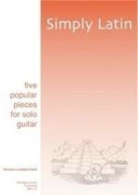 Simply Latin - five popular pieces for solo guitar - Vincent Lindsey-Clark - Guitar Montague Guitar Solo