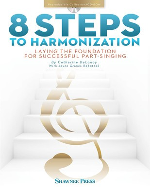 8 Steps to Harmonization - Laying the Foundation for Successful Part-Singing - Cathy Delanoy - Shawnee Press /CDG