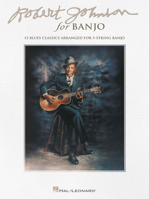 Robert Johnson for Banjo - 15 Blues Classics Arranged for 5-String Banjo - Banjo Hal Leonard