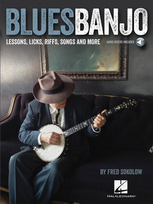 Blues Banjo - Lessons, Licks, Riffs, Songs & More - Banjo Fred Sokolow Hal Leonard Banjo TAB Sftcvr/Online Audio