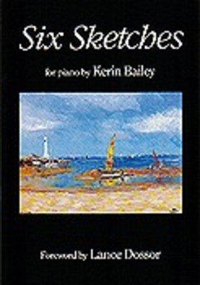 Bailey - Six Sketches - Piano Kerin Bailey Music KB02002