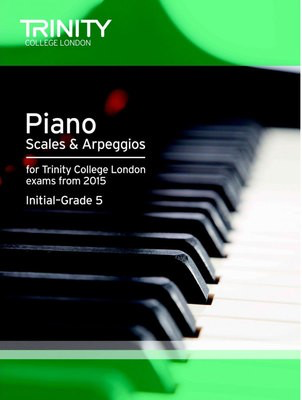 Piano Scales & Arpeggios - Initial-Grade 5 - for Trinity College London exams from 2015 - Piano Trinity College London