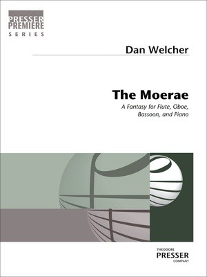 The Moerae - A Fantasy for Flute, Oboe, Bassoon, and Piano - Dan Welcher - Bassoon|Flute|Oboe|Piano Theodore Presser Company Quartet Score/Parts