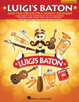 Luigi's Baton and the Orchestra Family Reunion - A Study of the Instruments of the Orchestra Through Song, Story and - John Higgins|John Jacobson|Wesley Ball - Hal Leonard Teacher Edition Softcover/CD-ROM