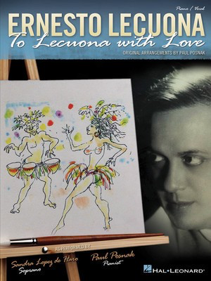 Ernesto Lecuona - To Lecuona with Love - Ernesto Lecuona - Paul Posnak Hal Leonard Piano & Vocal