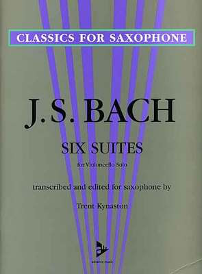 Six Suites for Violoncello Solo - transcribed and edited for saxophone - Johann Sebastian Bach - Saxophone Trent Kynaston Advance Music